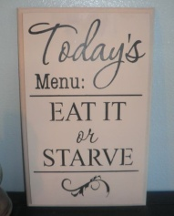 This will be my dinner motto when my kids are older