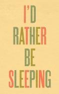 Sleep!!! Sleep when baby sleeps